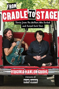 Dave Grohl Virginia Grohl From Cradle to Stage: Stories From the Mothers Who Rocked and Raised Rock Stars