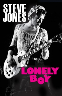 Steve Jones Lonely Boy: Tales From a Sex Pistol