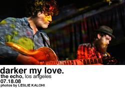 Darker My Love @ Echo